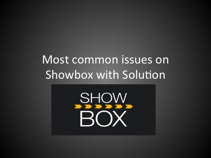 ShowBox Apk 2020 most common issue with solutions