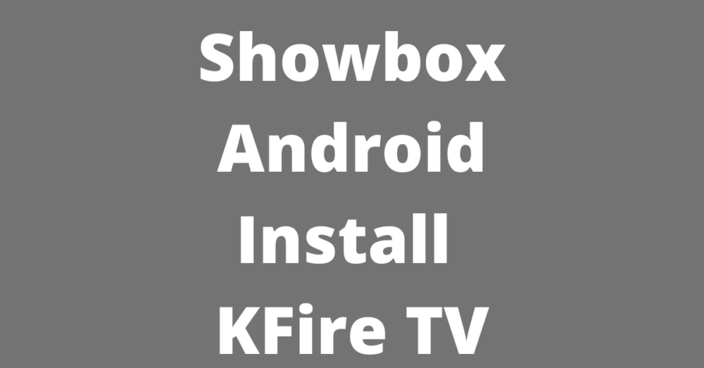 Read more about the article Showbox Android Install KFire TV: How to Install (HD MOVIES) | KFire TV