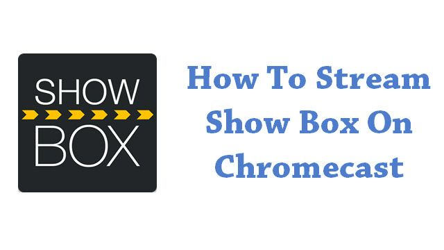 installation guide of showbox on chromecast